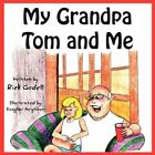 My Grandpa Tom and Me 9781615460267 by Rick Godell Paperback