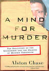 A Mind for Murder: The Education of the Unabomber and the Origins of Modern Terrorism by Alston Chase (Paperback, 2004)