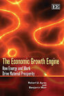 The Economic Growth Engine: How Energy and Work Drive Material Prosperity by Professor Robert U. Ayres, Benjamin Warr (Paperback, 2010)