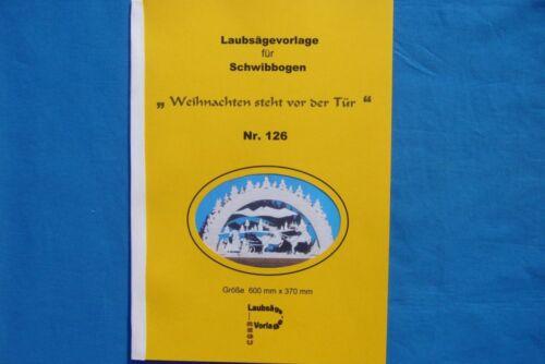 """Laubsägevorlage Nr.126 für Schwibbogen /""""Weihnacht steht vor der Tür/"""" REGU"""