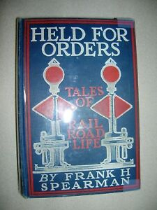Held-For-Orders-Tales-of-a-Railroad-Life-Frank-H-Spearman-1902-1st-Ed-3rd-Impr