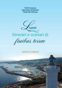 Leuca - Itinerari e scenari di finibus terrae - Guida al turista