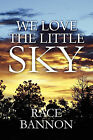 We Love the Little Sky by Race Bannon (Paperback / softback, 2010)
