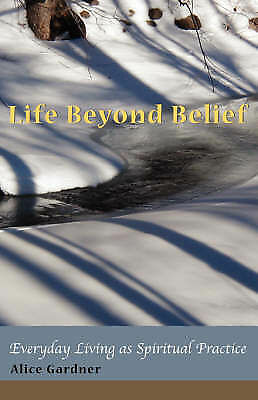 (Good)-Life Beyond Belief, Everyday Living as Spiritual Practice (Paperback)-Gar