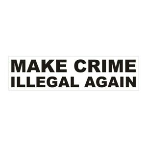 MAKE CRIME ILLEGAL AGAIN Sticker / Decal Made in USA