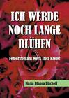 Ich Werde noch Lange Blühen von Maria Bianca Bischoff (2015, Gebundene Ausgabe)