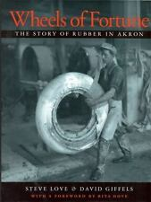 Wheels of Fortune: The Story of Rubber in Akron Ohio History and Culture