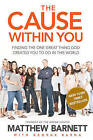 The Cause Within You: Finding the One Great Thing God Created You to Do in This World by Matthew Barnett (Paperback / softback, 2011)