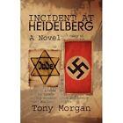 Incident at Heidelberg 9781425793302 by Tony Morgan Hardcover
