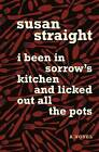 I Been in Sorrow's Kitchen and Licked Out All the Pots by Susan Straight (Paperback / softback, 2014)