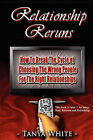Relationship Reruns: How to Break the Cycle of Choosing the Wrong People for the Right Relationships by Tanya White (Paperback / softback, 2008)
