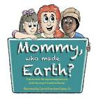 Mommy, Who Made Earth? by Jr Carroll Harrison Kehne (Paperback / softback, 2015)
