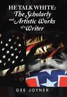 He Talk White: The Scholarly and Artistic Works of a Writer by Gee Joyner (Hardback, 2013)