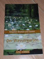 Ratgeber Garten und Blumen - Der Wassergarten - Teich - Pflanzen - NEU