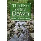 The Eve of My Dawn 9781436372350 Paperback P H