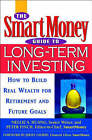 The SmartMoney Guide to Long-term Investing: How to Build Real Wealth for Retirement and Other Future Goals by Peter Finch, Nellie S. Huang (Hardback, 2002)