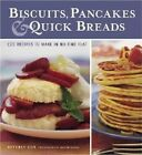 Biscuits, Pancakes, and Quick Breads: 120 Recipes to Make in No Time Flat by Martin Jacobs, Beverly Cox (Hardback, 2004)