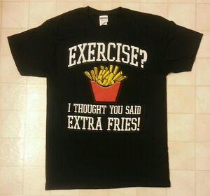 Exercise-I-Thought-You-Said-Extra-Fries-T-Shirt-Funny-Various-Sizes-Brand-New