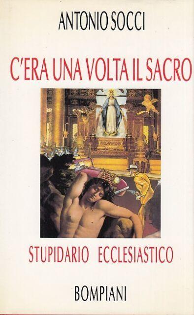 Socci Antonio C'era una volta il sacro. Stupidario ecclesiastico