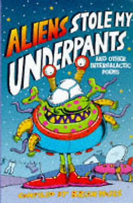 Aliens Stole My Underpants: And Other Intergalactic Poems by Moses, Brian
