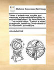 Tables of Antient Coins, Weights, and Measures, Explained and Exemplified in Several Dissertations. by John Arbuthnot, ... the Second Edition. to Which Is Added, an Appendix, Containing Observations on Dr. Arbuthnot's Dissertations by John Arbuthnot (Paperback / softback, 2010)