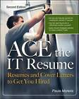 ACE the IT Resume: Resumes and Cover Letters to Get You Hired by Paula Moreira (Paperback, 2007)
