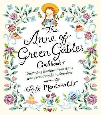 The Anne of Green Gables Cookbook: Charming Recipes from Anne and Her Friends in