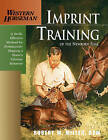 Imprint Training of the Newborn Foal: A Swift, Effective Method for Permanently Shaping a Horse's Lifetime Behavior by Robert M. Miller (Paperback, 2003)