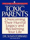 Toxic Parents: Overcoming Their Hurtful Legacy and Reclaiming Your Life by Susan Forward, Craig Buck (CD-Audio, 2011)