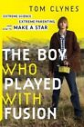 The Boy Who Played with Fusion: Extreme Science, Extreme Parenting, and How to Make a Star by Tom Clynes (Hardback, 2015)