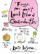 Funny, You Don't Look Like a Grandmother by Lois Wyse (1988, Hardcover) Book