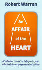 An Affair of the Heart: How to Pray More Effectively by Robert Warren (Paperback, 1999)