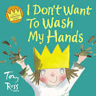 I Don't Want to Wash My Hands by Tony Ross (Paperback, 2003)