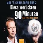 Diese verrückten 90 Minuten von Wolff-Christoph Fuss (2014)