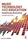 Music Technology and Education: Amplifying Musicality by Andrew Brown (Paperback, 2014)