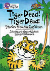 Tiger Dead! Tiger Dead! Stories from the Caribbean: Band 13/Topaz: Phase 7, Bk. 3: Band 13/Topaz by John Agard, Grace Nicholls, Satoshi Kitamura (Paperback, 2008)