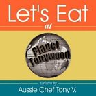 Let's Eat by Aussie Chef Tony V. 1434372847 Authorhouse UK DS 2008 Paperback