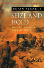 Seize and Hold: Master Strokes on the Battlefield by Bryan Perrett (Paperback, 1999)