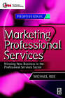 Marketing Professional Services: Winning New Business in the Professional Services Sector by Michael Roe (Paperback, 1998)