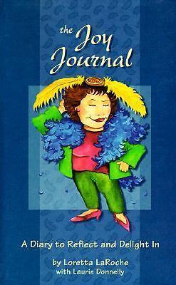 The Joy Journal by Laurie Donnelly; Loretta LaRoche ...