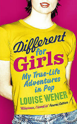 Different for Girls: A girl's own true-life adventures in pop, Wener, Louise, Ve