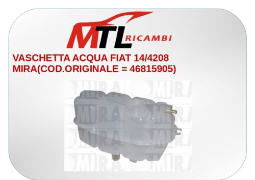 VASCHETTA ACQUA FIAT STRADA  DAL 99 AL 2005 14//4208 MIRA.