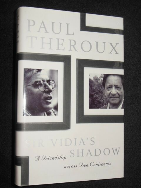 PAUL THEROUX; Sir Vidia's Shadow (1998-1st) A Friendship Across Five Continents