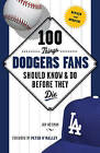 100 Things Dodgers Fans Should Know & Do Before They Die by Jon Weisman (Paperback / softback, 2013)
