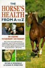 The Horse's Health from A to Z: An Equine Veterinary Dictionary by Susan M. Wreford, Peter Rossdale (Paperback, 1998)