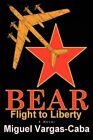 Bear Flight to Liberty 9780595425587 by Miguel Vargas-caba Book