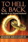To Hell and Back: My Life as an Abused Husband by Kimber Broughton (Hardback, 2012)