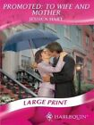 Promoted to Wife and Mother Mills Boon Largeprint Romance by Jessica Hart