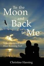 To the Moon and Back... to Me : What I Learned from Four Running Feet: By Has...