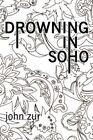 Drowning in Soho by John Zur 9781434321343 Paperback 2007